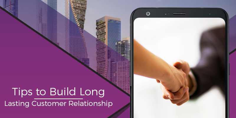 tips to build long-lasting customer relationship